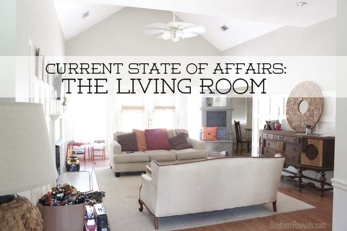 Current State of Affairs | Our Living Room Mid-Makeover #LivingRoomMakeover #makeover #livingroom SouthernRevivals.com
